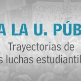 ¡Viva la U pública! Trayectorias de lucha estudiantiles